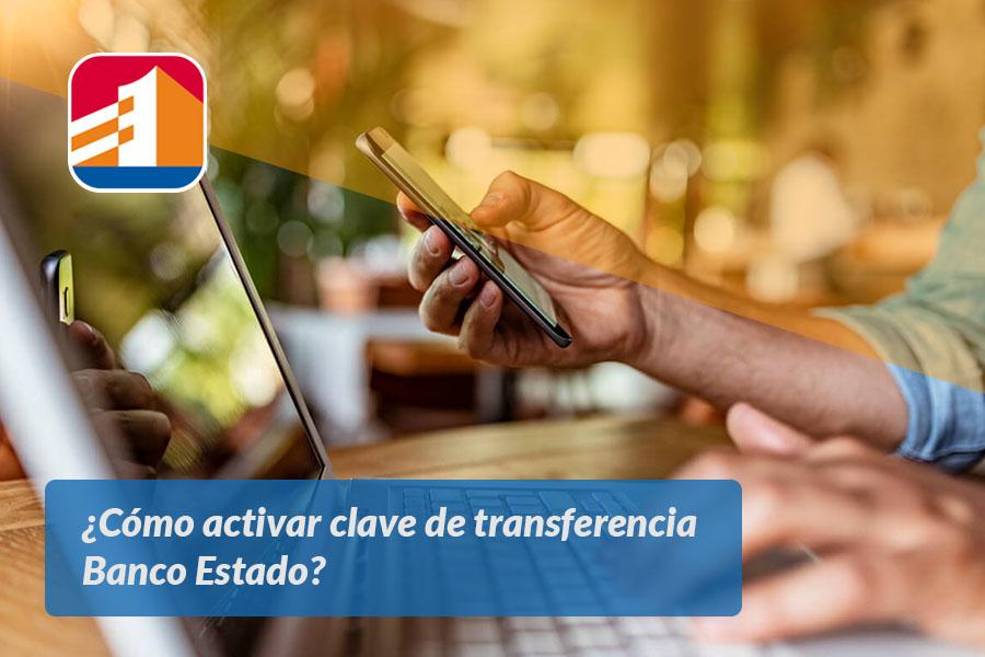 Cómo activar clave de transferencia Banco Estado