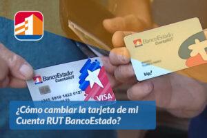 Cómo cambiar la tarjeta de mi Cuenta RUT BancoEstado